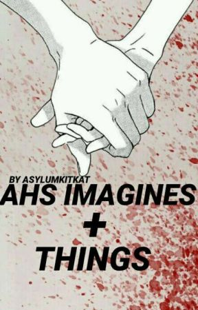 AHS IMAGINES + THINGS (#WATTYS2017) by witchywritinqs