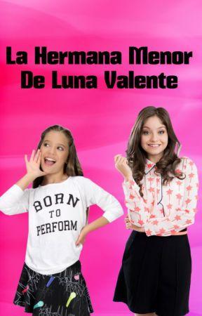 ❤ღ La Hermana Menor de Luna Valente ღ ❤ by IAMAPOSITIVEGIRL