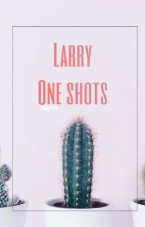 Larry One Shots  by ItsGayness
