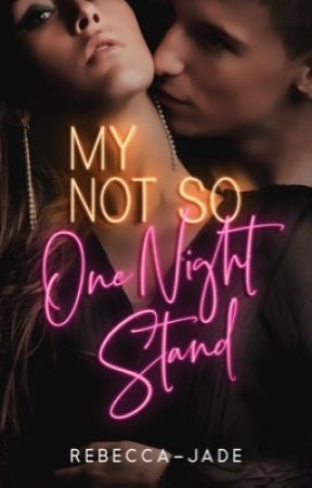 My Not So One Night Stand by Rebecca-Jade