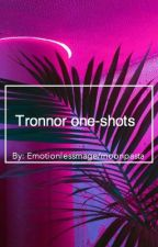 Tronnor One-shots by Moonpasta
