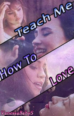 Teach Me How To Love by VanessaBabyS