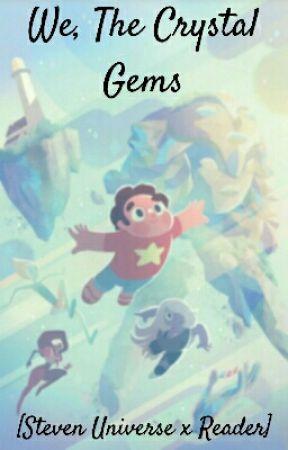 We, The Crystal Gems [Steven Universe x Gem!Reader] by ded_atm