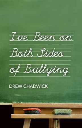 I've Been on Both Sides of Bullying by DrewChadwick