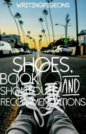 Shoes, Book Shoutouts, & Recommendations by writingpigeons