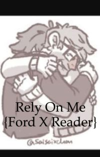 Rely On Me. {Ford x Reader} cover