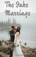 The Fake Marriage (Completed) by ShaanaG