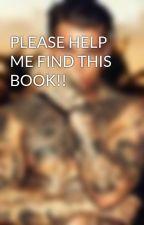 PLEASE HELP ME FIND THIS BOOK!! by AlishaRosaH