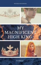 My Magnificent High King (A Peter Pevensie love story) EDITED by SerenaChintalapati