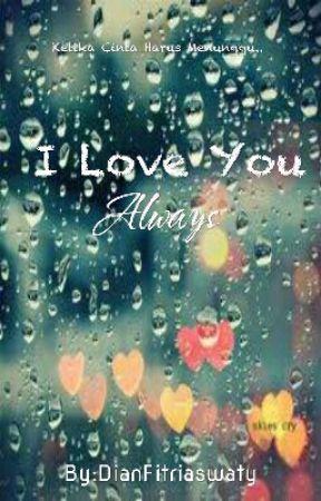 I LOVE YOU ALWAYS: Ketika Cinta Harus Menunggu... by DianFitriaswaty
