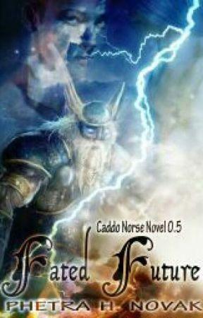 Fated Future, A Caddo Norse Novel by PhetraNovak