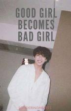 Good Girl Becomes Bad Girl   Jeon Jungkook by sonderinghearts