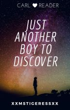 TWD: Just Another Boy to Discover (Carl x Reader) by xXMsTigeressXx
