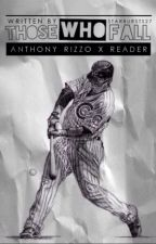 Those Who Fall    Anthony Rizzo x Reader Imagines   by snookiedoodle