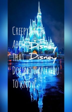Creepy things about Disney that Disney doesn't want you to know by sco1iosis