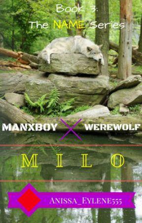Milo (ManXBoy, Werewolf)(Book 3) COMPLETED by Anissa_Eylene555