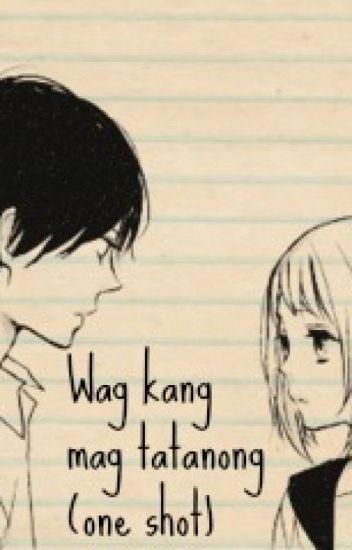 Wag kang magtatanong (one shot)