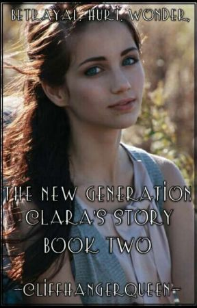 The New Generation: Clara's Story Book Two ✔ by -CliffhangerQueen-