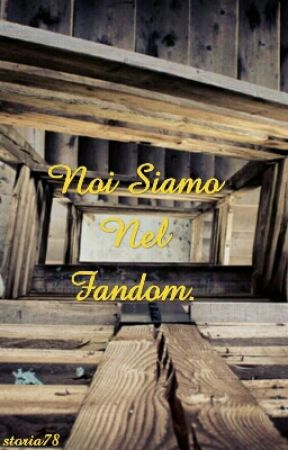 Noi Siamo Nel Fandom. by Storia78