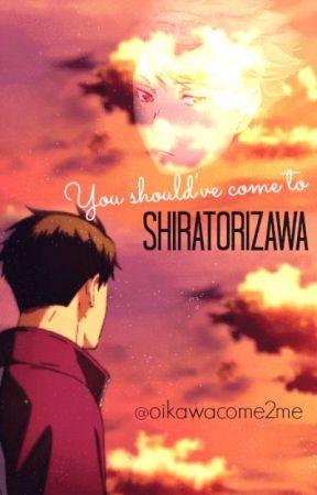 You Should've Come To Shiratorizawa by oikawacome2me