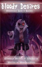 Bloody Desires; Horrortale!Sans X Reader by KingKaltac