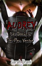 Audrey - Um Demônio em Meu Ventre, de Sarah_Urani
