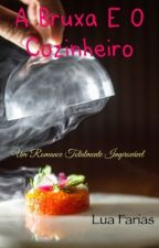 O perfume da magia - A bruxa e o cozinheiro by LuaBFarias