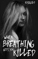 When Breathing Gets You Killed 1/4 by mRoseGoldsmith