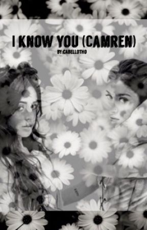 I Know You (Camren) by Cabellotho