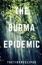 The Burma Epidemic by livingreverie777