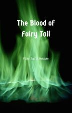 The Blood Of Fairy Tail  (Fairy Tail X Reader) by Airstride