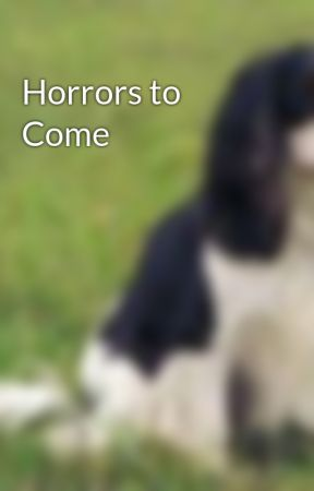 Horrors to Come by saina1997