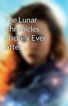 The Lunar Chronicles Happily Ever After  by ShyshySudia98