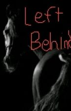 Left Behind (Completed) by DancingFriesian11