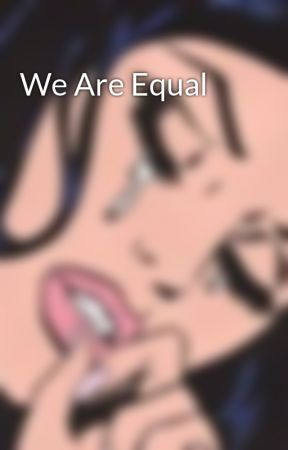 We Are Equal by 21kfrancis