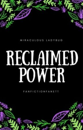 Reclaimed Power (Adrien Agreste/ Chat Noir x Reader) by FanfictionFanett
