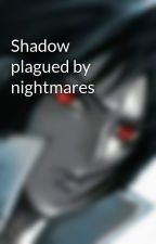 Shadow plagued by nightmares by sonicandshadowfan1