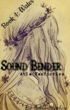 Sound Bender (Avatar: The Last Airbender) #Wattys2017 by GoldenSapphire2