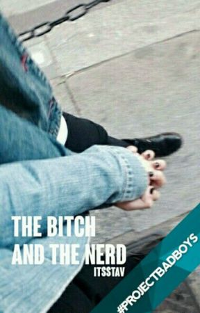 The Bitch And The Nerd [Book 2] by -ItsStav