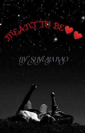 MEANT TO BE ❤ by Shylajarao942