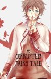 My Corrupted Fairy Tale (Yandere x Reader) cover