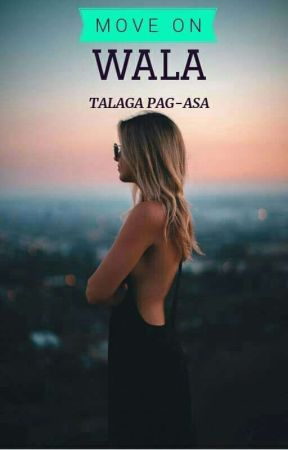 Move On Wala Talagang Pag Asa  by senorarubyanac