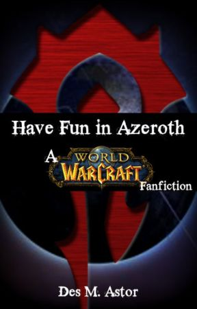 Have fun in Azeroth! A World of Warcraft Fanfiction {Edited.} by TheRealDesastr