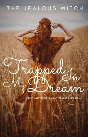 Trapped In My Dream(On Going) by TheJealousWitch