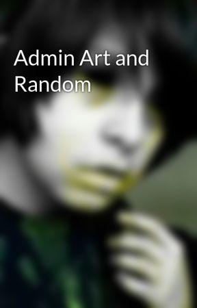 Admin Art and Random by 22twinArmageddons