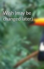 Wish (may be changed later) by Youngappreticerabbit