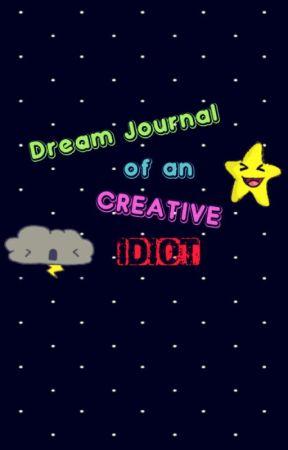 Dream Journal of a Creative IDIOT by StrangeWhiteGirl321