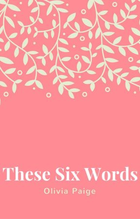 These Six Words by Olivia-Paige