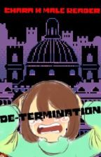 De-Termination: Chara X male reader (Completed) by Xuatiel