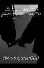 Dating A celebrity - Justin Bieber FanFiction by kristi_tylehn1008